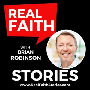 Real Faith Stories with Brian Robinson